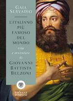 L' italiano più famoso del mondo. Vita e avventure di Giovanni Battista Belzoni