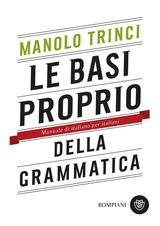 Le basi proprio della grammatica. Manuale di italiano per italiani - Manolo Trinci - copertina