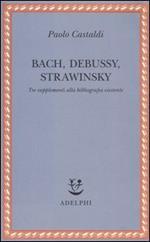 Bach, Debussy, Strawinsky. Tre supplementi alla bibliografia esistente