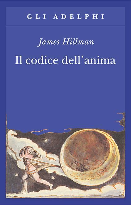 Il codice dell'anima. Carattere, vocazione, destino - James Hillman - copertina