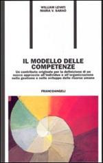 Il modello delle competenze. Un contributo originale per la definizione di un nuovo approccio all'individuo e all'organizzazione...