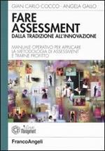 Fare assessment: dalla tradizione all'innovazione. Manuale operativo per applicare la metodologia di assessment e trarne profitto