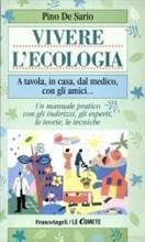 Vivere l'ecologia. A tavola, in casa, dal medico, con gli amici... Un manuale pratico con gli indirizzi, gli esperti, le teorie, le tecniche