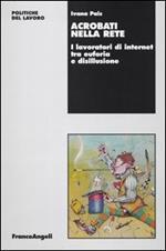 Acrobati nella rete. I lavoratori di internet tra euforia e disillusione