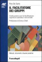Il facilitatore dei gruppi. Guida pratica per la facilitazione esperta in azienda e nel sociale
