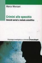 Crimini allo specchio. Omicidi seriali e metodo scientifico