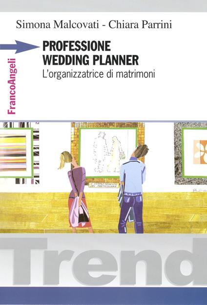 Professione wedding planner. L'organizzatrice di matrimoni - Simona Malcovati,Chiara Parrini - copertina