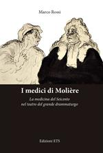 I medici di Molière. La medicina del Seicento nel teatro del grande drammaturgo