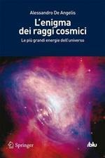 L' enigma dei raggi cosmici. Le più grandi energie dell'universo