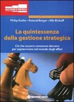 La quintessenza della gestione strategica. Ciò che occorre conoscere davvero per sopravvivere nel mondo degli affari