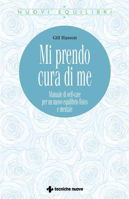 Mi prendo cura di me. Manuale di self-care per un nuovo equilibrio fisico e mentale - Gill Hasson - copertina