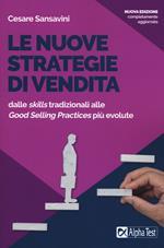 Le nuove strategie di vendita. Dalle «skills» tradizionali alle «Good Selling Practices» più evolute. Nuova ediz.