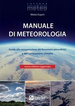 Manuale di meteorologia. Guida alla comprensione dei fenomeni atmosferici e dei cambiamenti climatici. Nuova ediz.