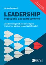 Leadership e gestione del cambiamento. Abilità manageriali per coinvolgere, motivare e guidare i propri collaboratori. Nuova ediz.