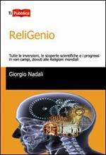 ReliGenio. Tutte le invenzioni, le scoperte scientifiche e i progressi in vari campi, dovuti alle religioni mondiali