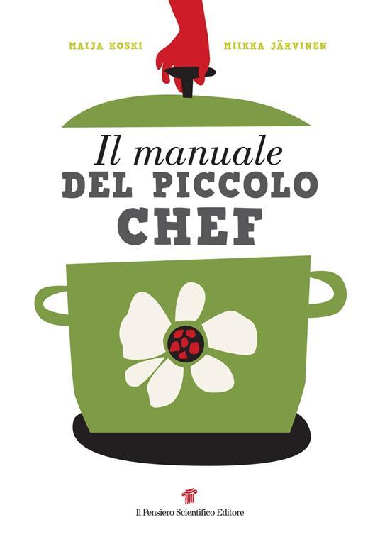 Il manuale del piccolo chef - Maija Koski,Mikka Jarvinen - copertina