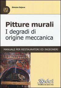 Pitture murali. I degradi di origine meccanica. Manuale per restauratori ed ingegneri - Simona Sajeva - copertina