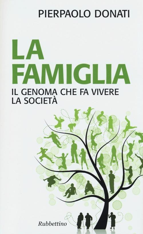 La famiglia. Il genoma che fa vivere la società - Pierpaolo Donati - copertina