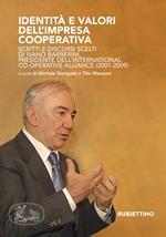 Identità e valori dell'impresa cooperativa. Scritti e discorsi scelti di Ivano Barberini, presidente dell'International Co-operative Alliance (2001-2009)
