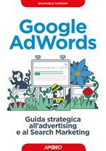 Google AdWords. Guida strategica all'advertising e al search marketing