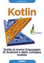 Kotlin. Guida al nuovo linguaggio di Android e dello sviluppo mobile