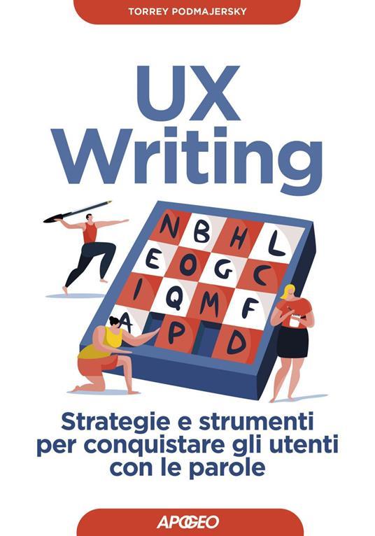 UX writing. Strategie e strumenti per conquistare gli utenti con le parole - Torrey Podmajersky,Federica Fazio - ebook