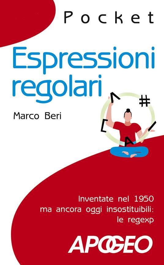 Espressioni regolari. Inventate nel 1950 ma ancora oggi insostituibili: le regexp - Marco Beri - copertina