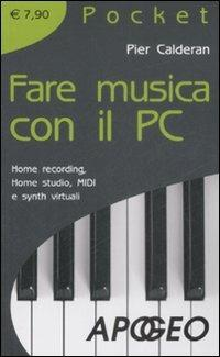 Fare musica con il PC. Home recording, home studio, MIDI e synth virtuali - Pier Calderan - copertina