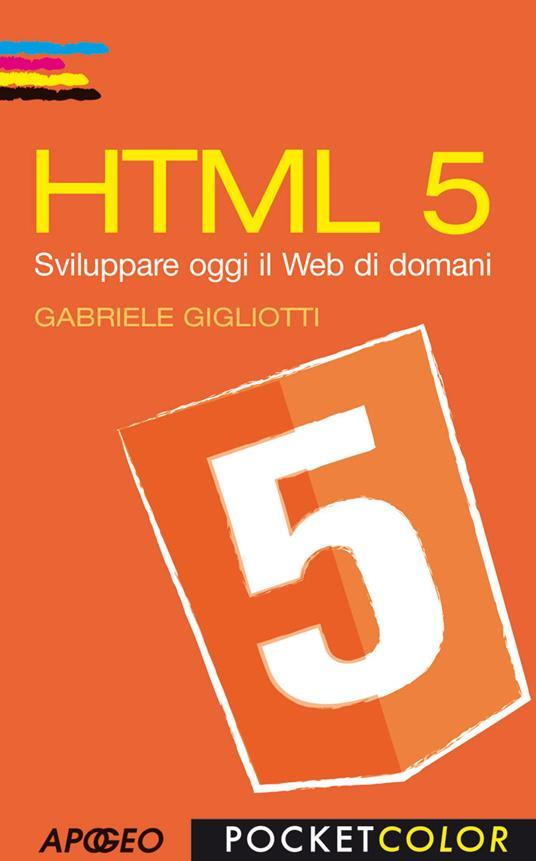 HTML 5. Sviluppare oggi il web di domani - Gabriele Gigliotti - copertina