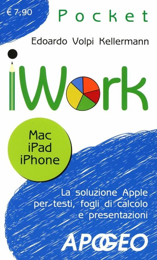 IWork. Mac, IPad, Phone - Edoardo Volpi Kellermann - copertina