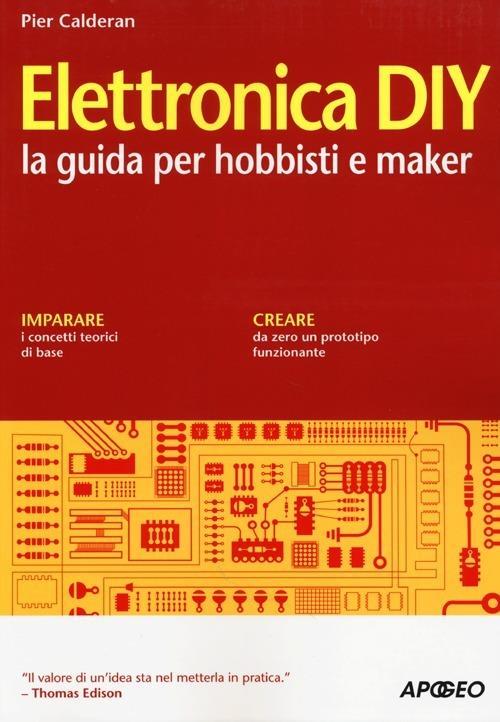 Elettronica DIY. La guida per hobbisti e maker - Pier Calderan - copertina