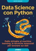 Data Science con Python. Dalle stringhe al machine learning, le tecniche essenziali per lavorare sui dati