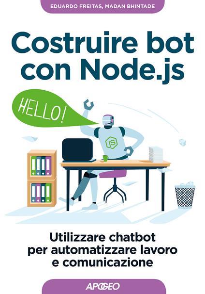Costruire bot con Node.js. Utilizzare chatbot per automatizzare lavoro e comunicazione - Eduardo Freitas,Madan Bhintade - copertina