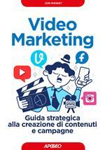 Video marketing, Guida strategica alla creazione di contenuti e campagne