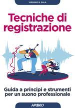 Tecniche di registrazione. Guida a principi e strumenti per un suono professionale