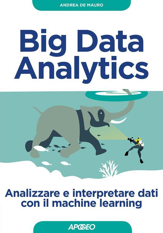 Big Data Analytics. Analizzare e interpretare dati con il machine learning - Andrea De Mauro - copertina