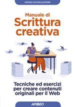 Manuale di scrittura creativa. Tecniche ed esercizi per creare contenuti originali per il web