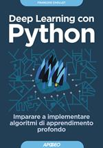Deep learning con Python. Imparare a implementare algoritmi di apprendimento profondo