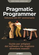 Il pragmatic programmer. Guida per manovali del software che vogliono diventare maestri. Ediz. speciale anniversario