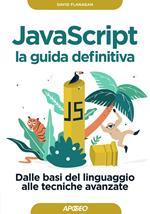 Javascript. La guida definitiva. Dalle basi del linguaggio alle tecniche avanzate
