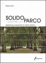 Solido come un parco. Esperienze e proposte di verde urbano. Ediz. illustrata