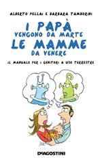 I papà vengono da Marte, le mamme da Venere. Il manuale per i genitori a uso terrestre
