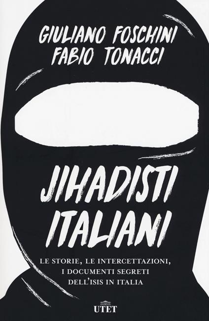 Jihadisti italiani. Le storie, le intercettazioni, i documenti segreti dell'Isis in Italia. Con ebook - Giuliano Foschini,Fabio Tonacci - copertina