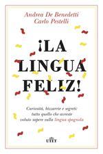 ¡La lingua feliz! Curiosità, bizzarrie e segreti: tutto quello che avreste voluto sapere sulla lingua spagnola. Con ebook