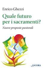 Quale futuro per i sacramenti? Nuove proposte pastorali