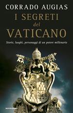 I segreti del Vaticano. Storie, luoghi, personaggi di un potere millenario