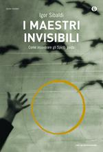 I maestri invisibili. Come incontrare gli Spiriti guida