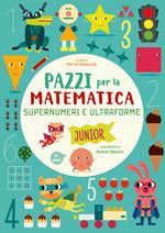Supernumeri e ultraforme. Pazzi per la matematica. Ediz. a colori