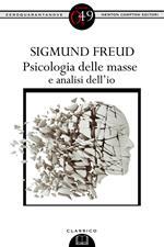 Psicologia delle masse e analisi dell'io. Ediz. integrale