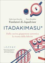 Itadakimasu. Dalla cucina giapponese autentica la ricetta della felicità